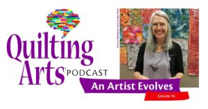 Quilting Arts Podcast Episode 16 Cover - An Artist Evolves