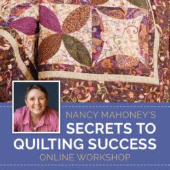 Nancy Mahoney's Secrets to Quilting Success Online Workshop marketing image with quilt and Nancy's headshot