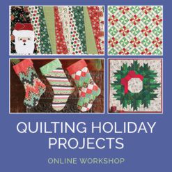 Marketing image for Quilting Holiday Projects Online Workshop featuring pictures of Christmas stockings, a wreath quilt, and other holiday quilts